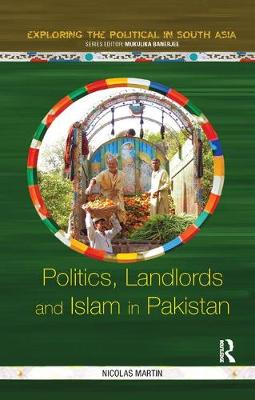 Politics, Landlords and Islam in Pakistan - Exploring the Political in South Asia (Paperback)