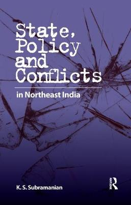 State, Policy and Conflicts in Northeast India (Paperback)