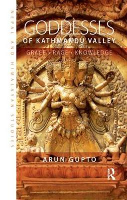 Goddesses of Kathmandu Valley: Grace, Rage, Knowledge - Nepal and Himalayan Studies (Paperback)
