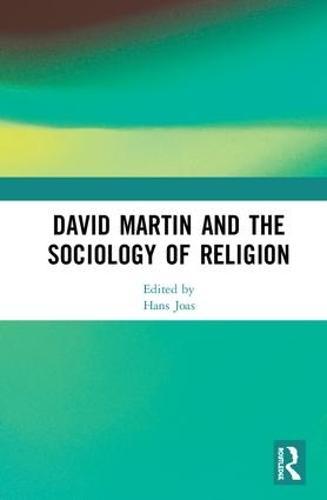 David Martin and the Sociology of Religion (Hardback)