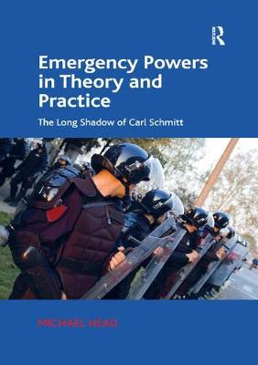 Emergency Powers in Theory and Practice: The Long Shadow of Carl Schmitt (Paperback)