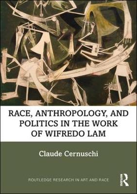 Race, Anthropology, and Politics in the Work of Wifredo Lam - Routledge Research in Art and Race (Hardback)