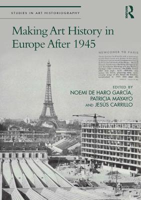 Making Art History in Europe After 1945 - Studies in Art Historiography (Hardback)