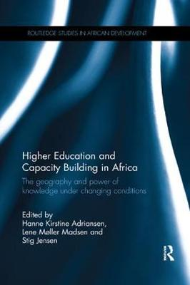 Higher Education and Capacity Building in Africa: The geography and power of knowledge under changing conditions (Paperback)