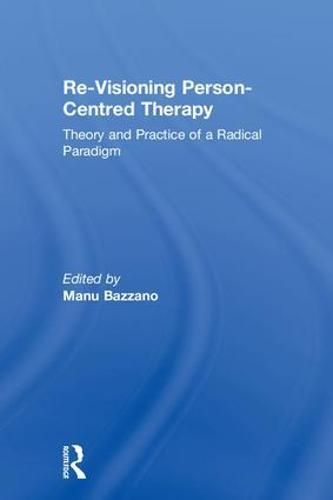 Re-Visioning Person-Centred Therapy: Theory and Practice of a Radical Paradigm (Hardback)