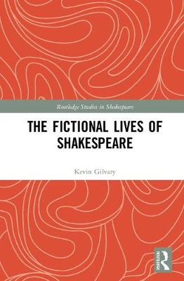 The Fictional Lives of Shakespeare - Routledge Studies in Shakespeare (Hardback)