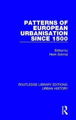 Patterns of European Urbanisation Since 1500 - Routledge Library Editions: Urban History 7 (Hardback)