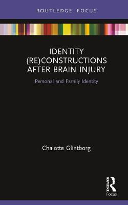 Identity (Re)constructions After Brain Injury: Personal and Family Identity - Interdisciplinary Disability Studies (Hardback)