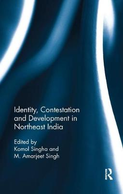 Identity, Contestation and Development in Northeast India (Paperback)