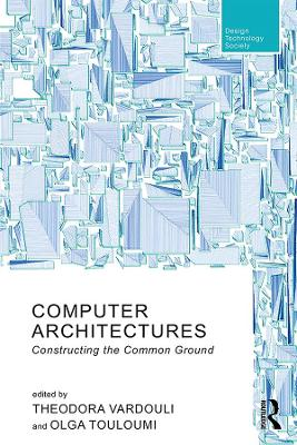 Computer Architectures: Constructing the Common Ground - Routledge Research in Design, Technology and Society (Hardback)