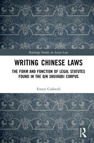 Writing Chinese Laws: The Form and Function of Legal Statutes Found in the Qin Shuihudi Corpus - Routledge Studies in Asian Law (Hardback)