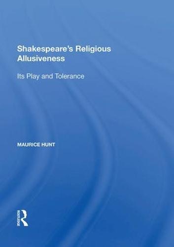 Shakespeare's Religious Allusiveness: Its Play and Tolerance (Hardback)
