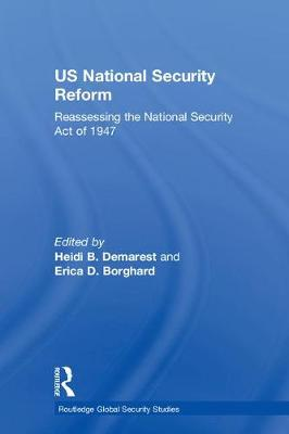 US National Security Reform: Reassessing the National Security Act of 1947 - Routledge Global Security Studies (Hardback)