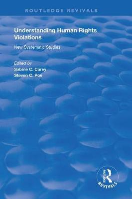Understanding Human Rights Violations: New Systematic Studies - Routledge Revivals (Hardback)