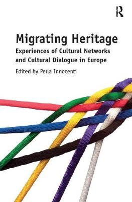 Migrating Heritage: Experiences of Cultural Networks and Cultural Dialogue in Europe (Paperback)