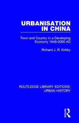 Urbanization in China: Town and Country in a Developing Economy 1949-2000 AD - Routledge Library Editions: Urban History 3 (Hardback)