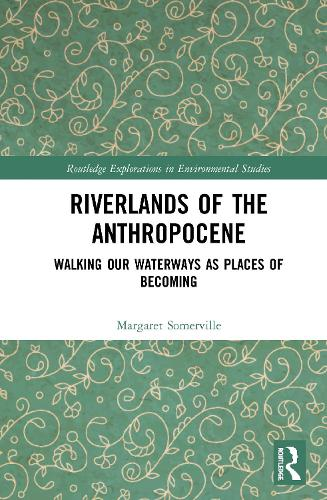 Riverlands of the Anthropocene: Walking Our Waterways as Places of Becoming - Routledge Explorations in Environmental Studies (Hardback)