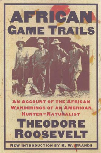 African Game Trails: An Account of the African Wanderings of an American Hunter-naturalist (Paperback)
