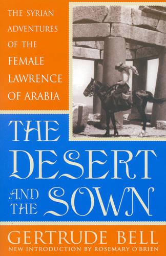 The Desert and the Sown: The Syrian Adventures of the Female Lawrence of Arabia (Paperback)