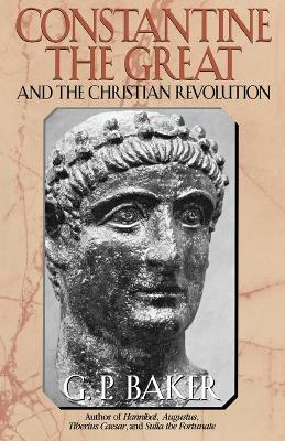 Constantine the Great: And the Christian Revolution (Paperback)
