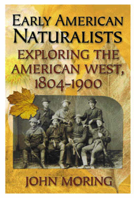 Early American Naturalists: Exploring the American West, 1804-1900 (Hardback)