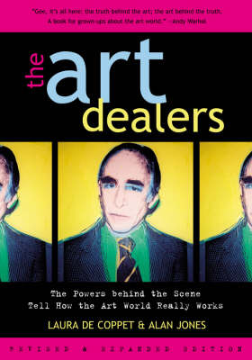 The Art Dealers: The Powers Behind the Scene Tell How the Art World Really Works (Hardback)