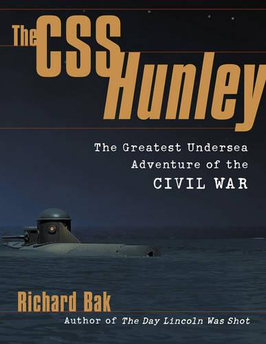 The CSS Hunley: The Greatest Undersea Adventure of the Civil War (Paperback)