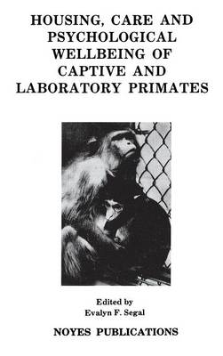Housing, Care and Psychological Well-Being of Captive and Laboratory Primates - Noyes Series in Animal Behavior, Ecology, Conservation & Management (Hardback)