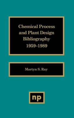 Chemical Process and Plant Design Bibliography (Hardback)