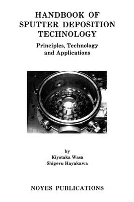 Handbook of Sputter Deposition Technology: Principles, Technology and Applications (Paperback)
