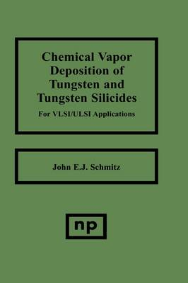 Chemical Vapor Deposition of Tungsten and Tungsten Silicides for VLSI/ ULSI Applications (Hardback)