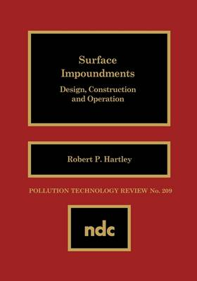 Surface Impoundments: Design, Construction and Operation (Hardback)