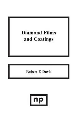 Diamond Films and Coatings: Development, Properties and Applications (Hardback)
