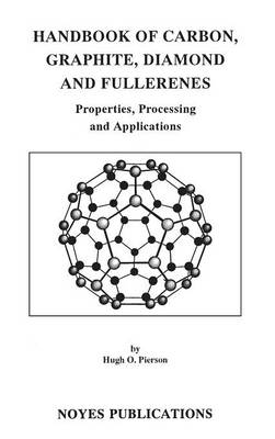 Handbook of Carbon, Graphite, Diamonds and Fullerenes: Processing, Properties and Applications (Hardback)