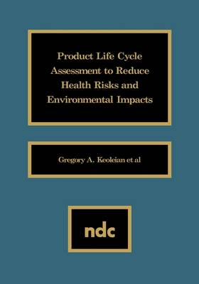 Product Life Cycle Assessment to Reduce Health Risks and Environmental Impacts (Hardback)