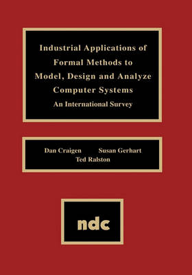 Industrial Applications of Formal Methods to Model, Design and Analyze Computer Systems (Hardback)
