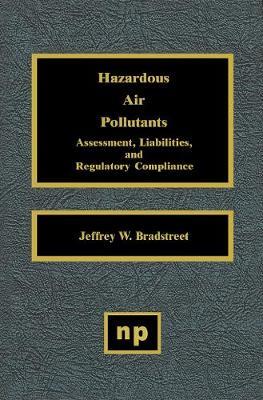 Hazardous Air Pollutants: Assessment, Liabilities and Regulatory Compliance (Hardback)