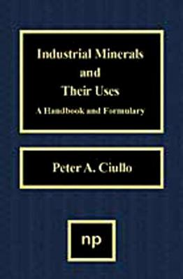 Industrial Minerals and Their Uses: A Handbook and Formulary (Hardback)