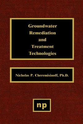Groundwater Remediation and Treatment Technologies (Hardback)