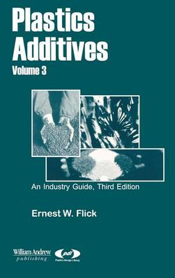 Plastics Additives, Volume 3 - Plastics Design Library (Hardback)