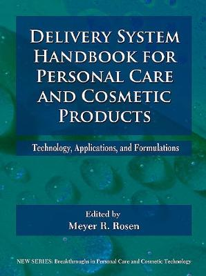 Delivery System Handbook for Personal Care and Cosmetic Products: Technology, Applications and Formulations - Personal Care & Cosmetic Technology (Hardback)