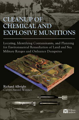Cleanup of Chemical and Explosive Munitions: Locating, Identifying the Contaminants, and Planning for Environmental Cleanup of Land and Sea Military Ranges and Dumpsites (Hardback)
