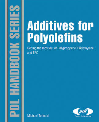 Additives for Polyolefins: Getting the Most out of Polypropylene, Polyethylene and TPO - Plastics Design Library (Hardback)