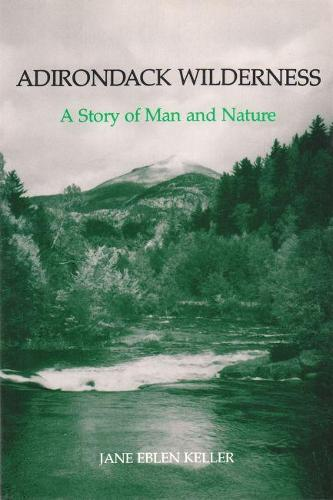 Adirondack Wilderness: A Story of Man and Nature (York State Book) (Paperback)