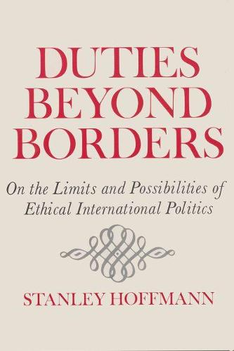 Duties Beyond Borders: On Limits and Possibilities of Ethical International Politics (Paperback)