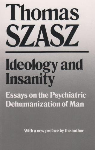 Ideology and Insanity: Essays on the Psychiatric Dehumanization of Man (Paperback)