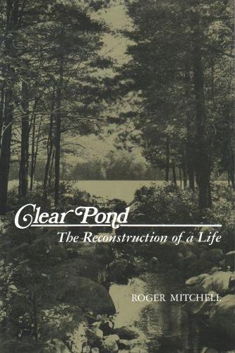 Clear Pond: The Reconstruction of a Life - New York State Series (Hardback)