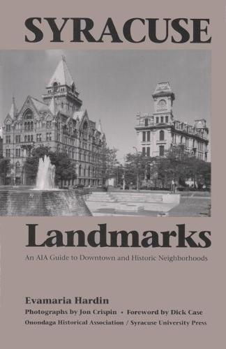 Syracuse Landmarks: An AIA Guide to Downtown and Local Neighborhoods (Paperback)