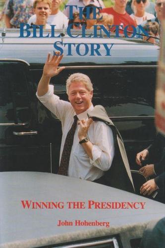 Bill Clinton Story: Winning the Presidency (Hardback)