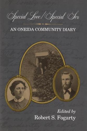Special Love/Special Sex: An Oneida Community Diary - Utopianism and Communitarianism (Hardback)